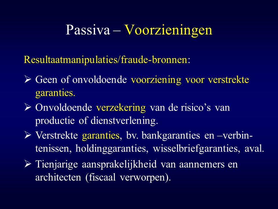 Passiva – Voorzieningen  Tienjarige aansprakelijkheid van aannemers en architecten (fiscaal verworpen). Resultaatmanipulaties/fraude-bronnen:  Verst