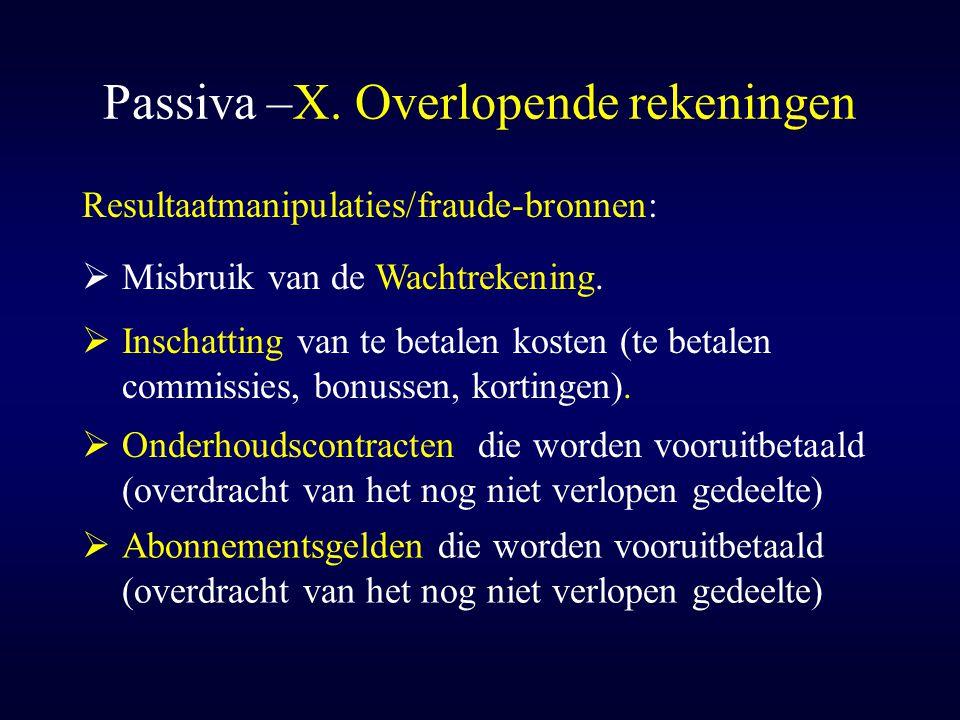 Passiva –X. Overlopende rekeningen  Onderhoudscontracten die worden vooruitbetaald (overdracht van het nog niet verlopen gedeelte) Resultaatmanipulat