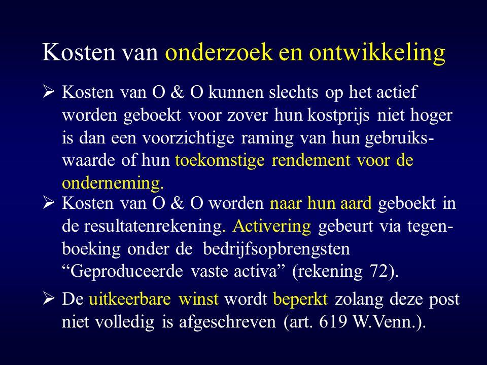 Kosten van onderzoek en ontwikkeling  Kosten van O & O kunnen slechts op het actief worden geboekt voor zover hun kostprijs niet hoger is dan een voo