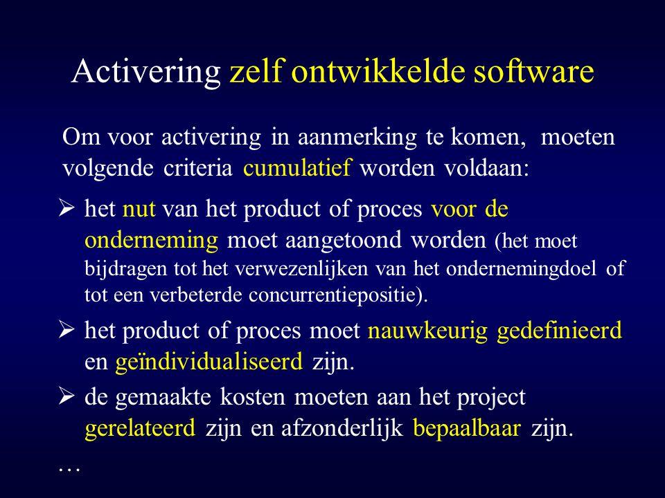 Activering zelf ontwikkelde software Om voor activering in aanmerking te komen, moeten volgende criteria cumulatief worden voldaan:  het nut van het