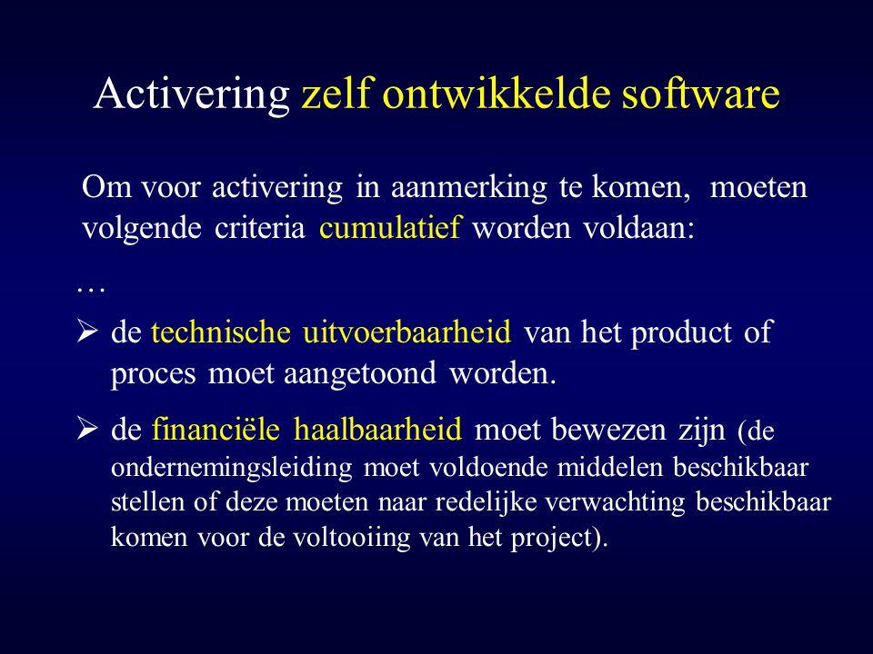 Activering zelf ontwikkelde software Om voor activering in aanmerking te komen, moeten volgende criteria cumulatief worden voldaan: …  de technische