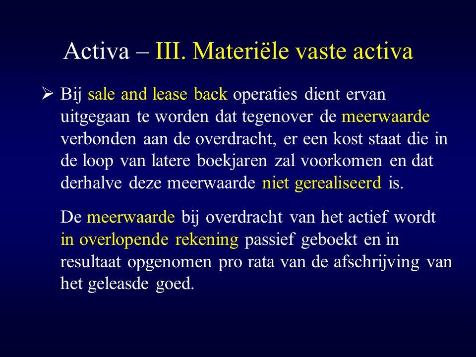 Activa – III. Materiële vaste activa  Bij sale and lease back operaties dient ervan uitgegaan te worden dat tegenover de meerwaarde verbonden aan de