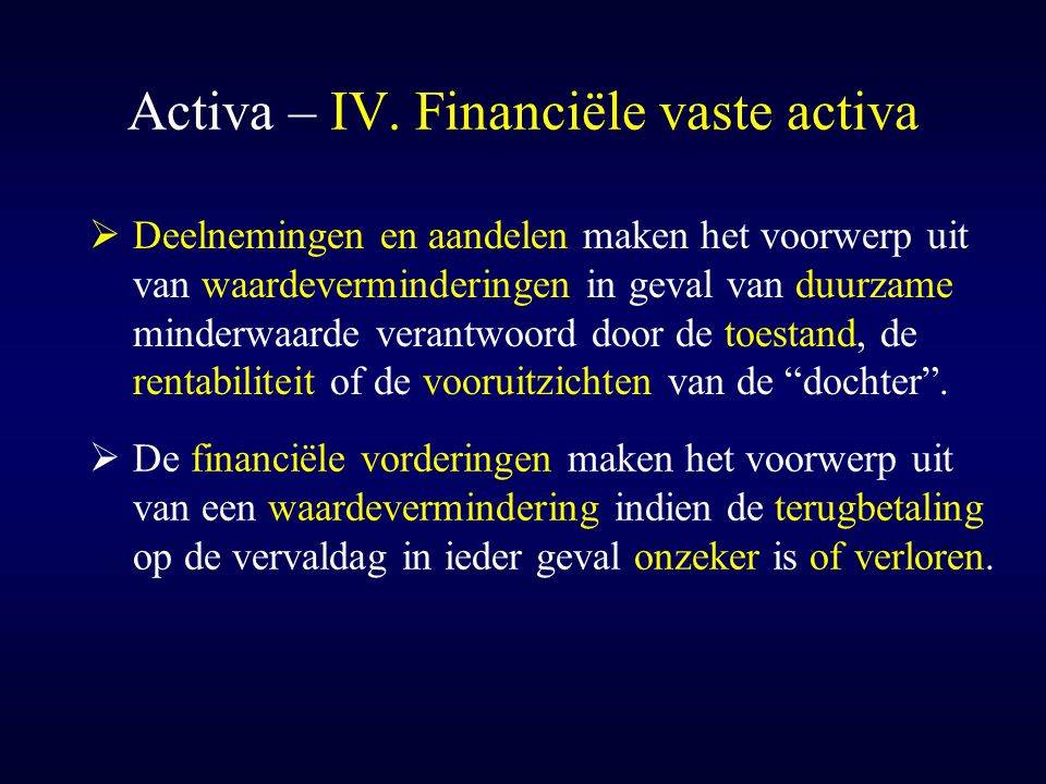 Activa – IV. Financiële vaste activa  De financiële vorderingen maken het voorwerp uit van een waardevermindering indien de terugbetaling op de verva
