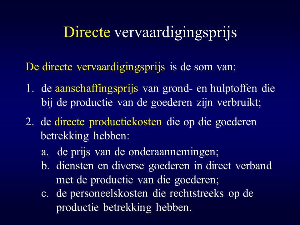 Directe vervaardigingsprijs De directe vervaardigingsprijs is de som van: 1.de aanschaffingsprijs van grond- en hulptoffen die bij de productie van de