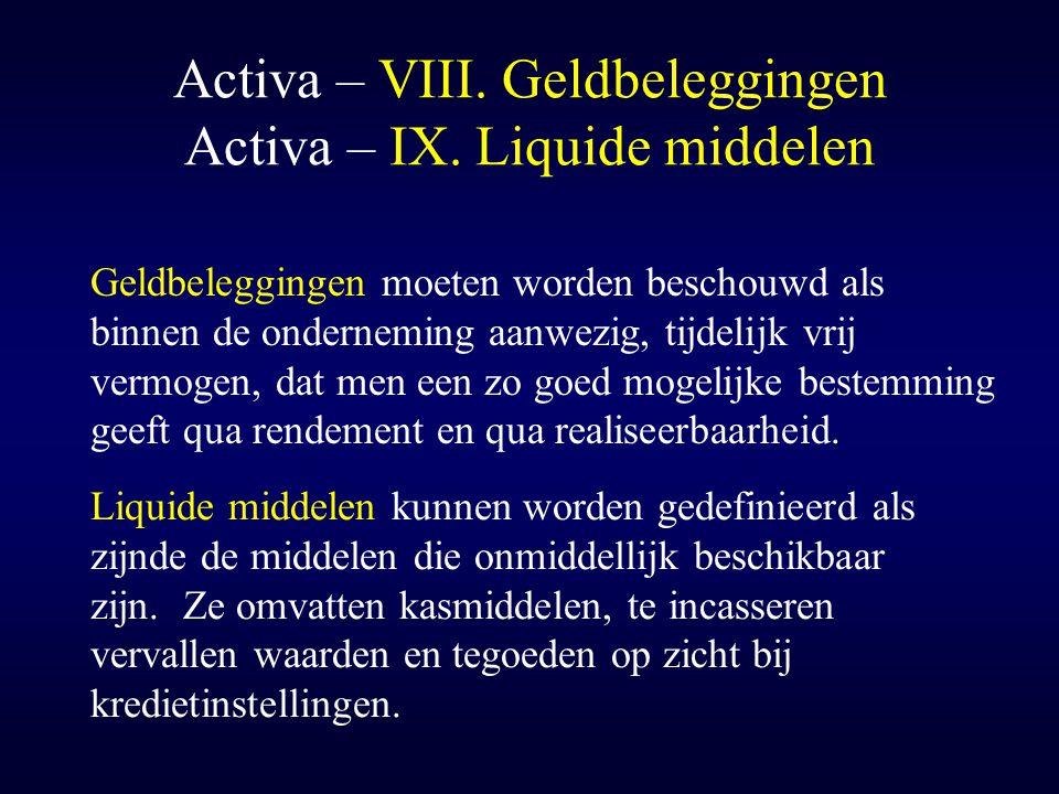 Activa – VIII. Geldbeleggingen Activa – IX. Liquide middelen Geldbeleggingen moeten worden beschouwd als binnen de onderneming aanwezig, tijdelijk vri