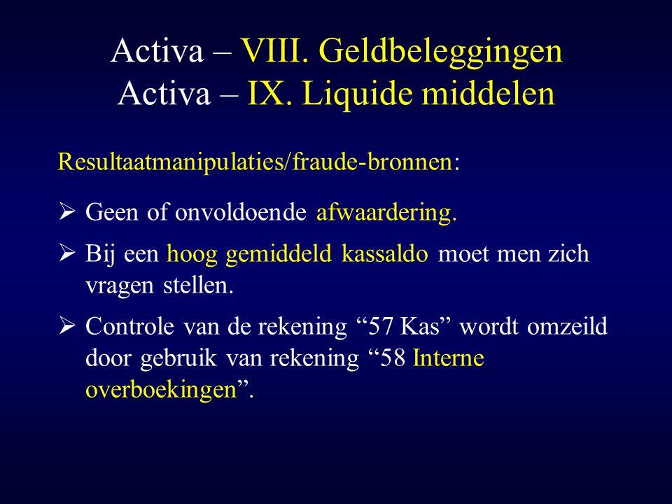 """Activa – VIII. Geldbeleggingen Activa – IX. Liquide middelen Resultaatmanipulaties/fraude-bronnen:  Controle van de rekening """"57 Kas"""" wordt omzeild d"""