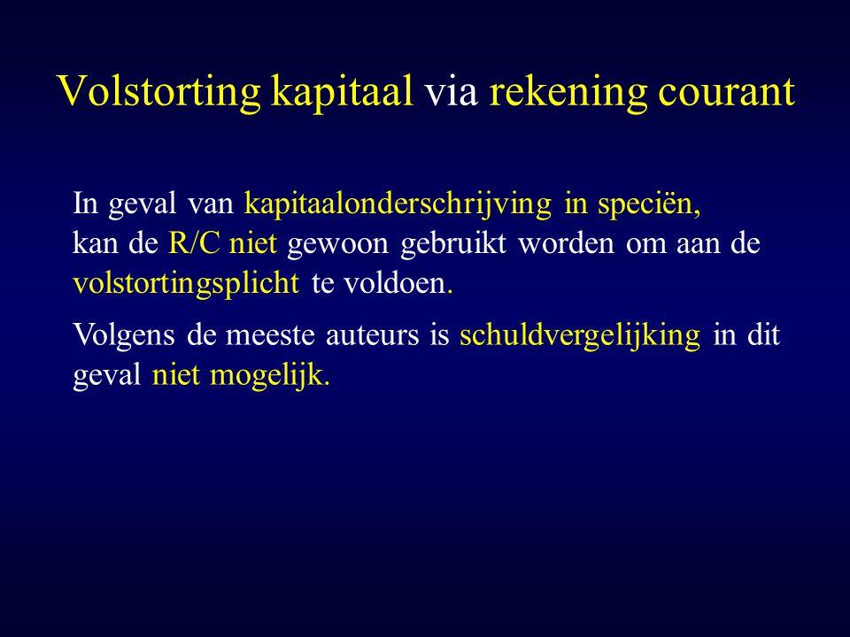 Volstorting kapitaal via rekening courant In geval van kapitaalonderschrijving in speciën, kan de R/C niet gewoon gebruikt worden om aan de volstortin