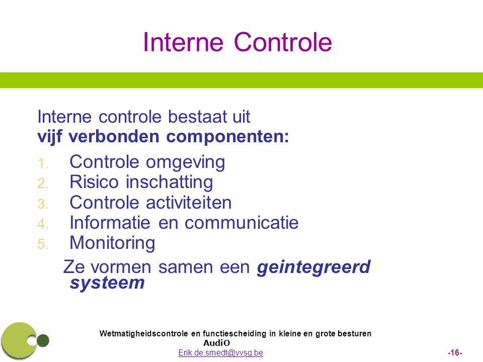 Wetmatigheidscontrole en functiescheiding in kleine en grote besturen AudiO Erik.de.smedt@vvsg.be -16-Erik.de.smedt@vvsg.be Interne Controle Interne c