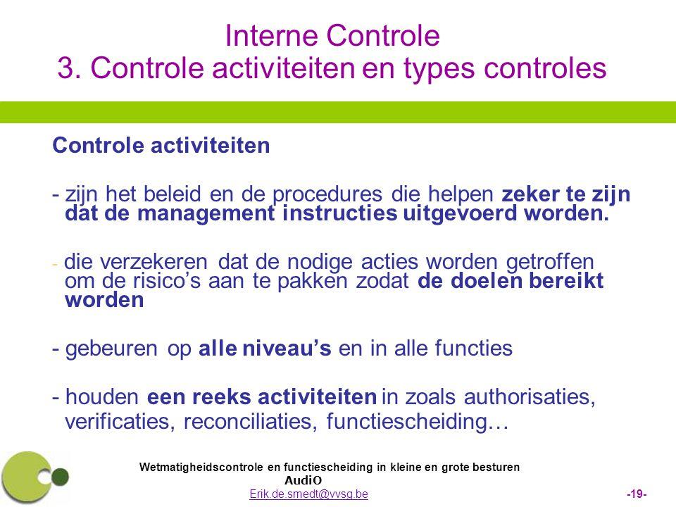 Wetmatigheidscontrole en functiescheiding in kleine en grote besturen AudiO Erik.de.smedt@vvsg.be -19-Erik.de.smedt@vvsg.be Interne Controle 3. Contro