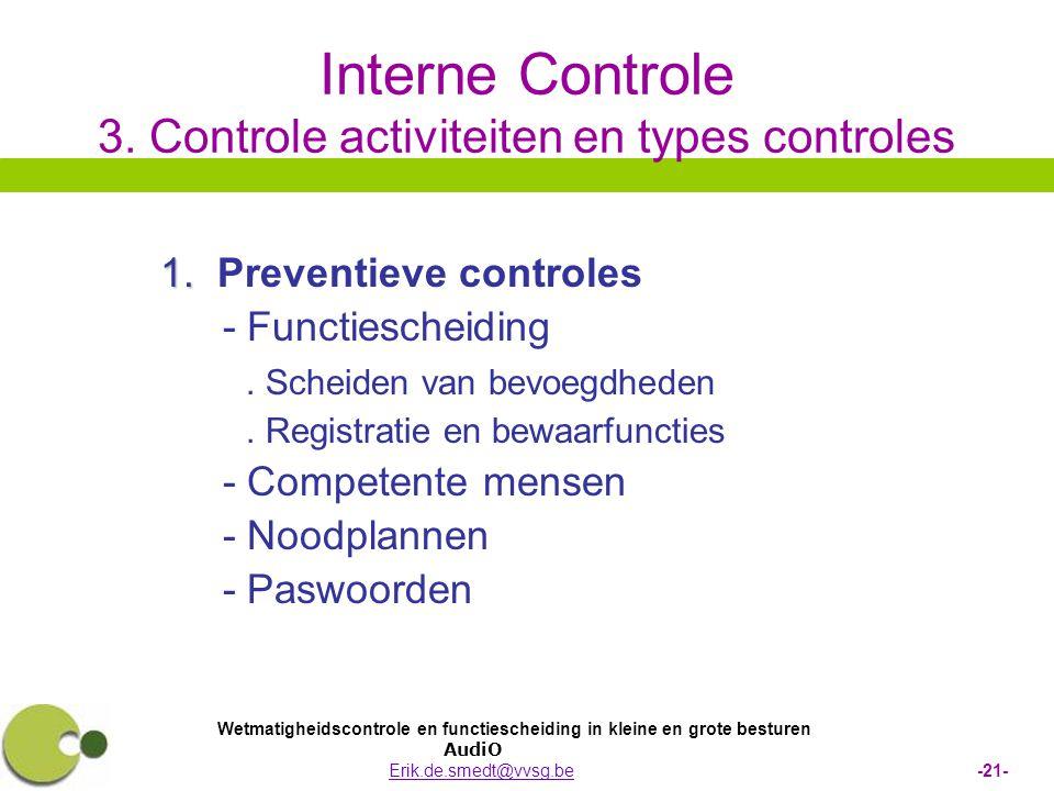 Wetmatigheidscontrole en functiescheiding in kleine en grote besturen AudiO Erik.de.smedt@vvsg.be -21-Erik.de.smedt@vvsg.be Interne Controle 3.