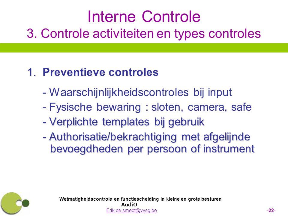 Wetmatigheidscontrole en functiescheiding in kleine en grote besturen AudiO Erik.de.smedt@vvsg.be -22-Erik.de.smedt@vvsg.be Interne Controle 3.