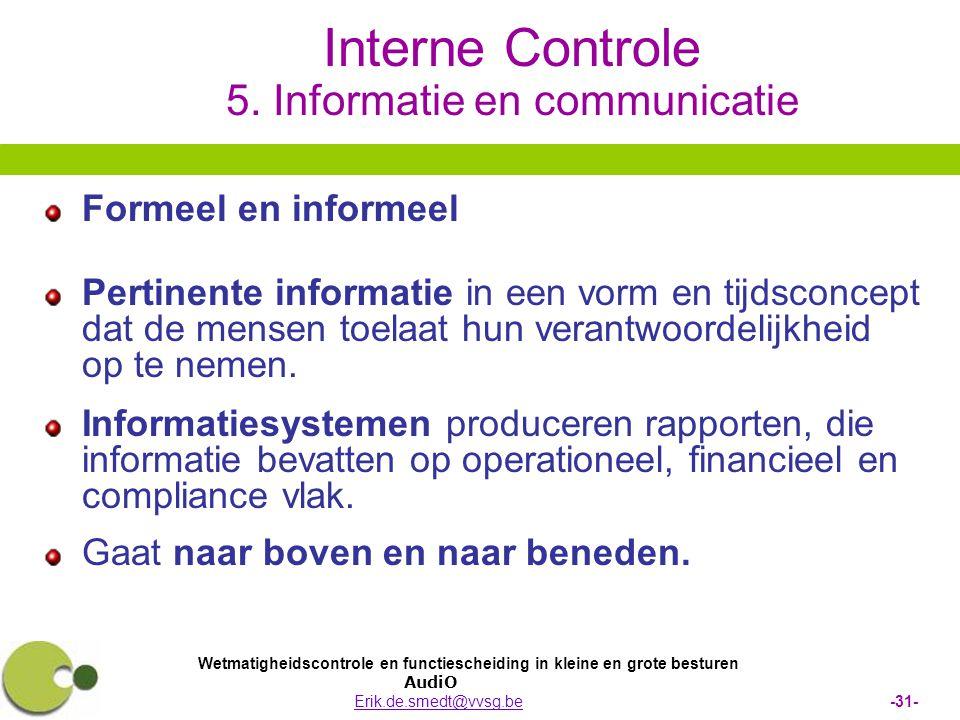 Wetmatigheidscontrole en functiescheiding in kleine en grote besturen AudiO Erik.de.smedt@vvsg.be -31-Erik.de.smedt@vvsg.be Interne Controle 5. Inform