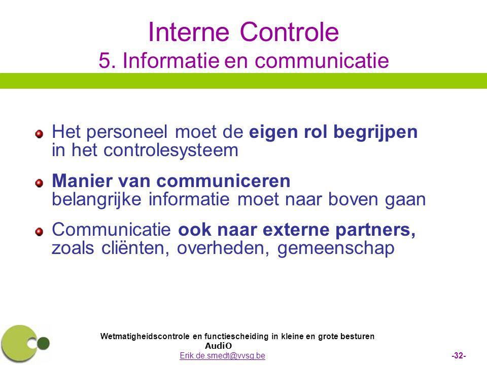 Wetmatigheidscontrole en functiescheiding in kleine en grote besturen AudiO Erik.de.smedt@vvsg.be -32-Erik.de.smedt@vvsg.be Interne Controle 5.