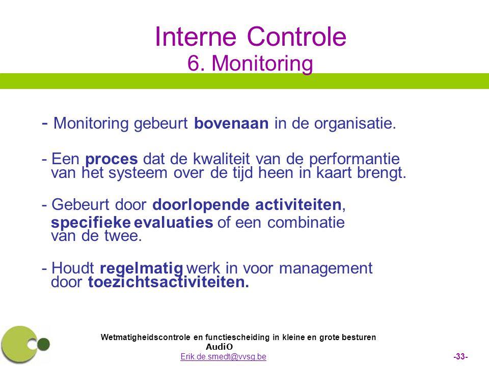 Wetmatigheidscontrole en functiescheiding in kleine en grote besturen AudiO Erik.de.smedt@vvsg.be -33-Erik.de.smedt@vvsg.be Interne Controle 6. Monito