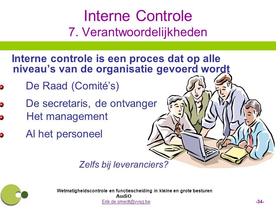 Wetmatigheidscontrole en functiescheiding in kleine en grote besturen AudiO Erik.de.smedt@vvsg.be -34-Erik.de.smedt@vvsg.be Interne Controle 7. Verant
