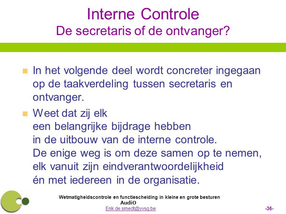 Wetmatigheidscontrole en functiescheiding in kleine en grote besturen AudiO Erik.de.smedt@vvsg.be -36-Erik.de.smedt@vvsg.be Interne Controle De secret