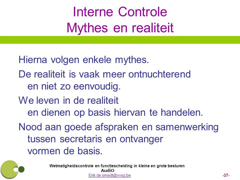 Wetmatigheidscontrole en functiescheiding in kleine en grote besturen AudiO Erik.de.smedt@vvsg.be -37-Erik.de.smedt@vvsg.be Interne Controle Mythes en realiteit Hierna volgen enkele mythes.