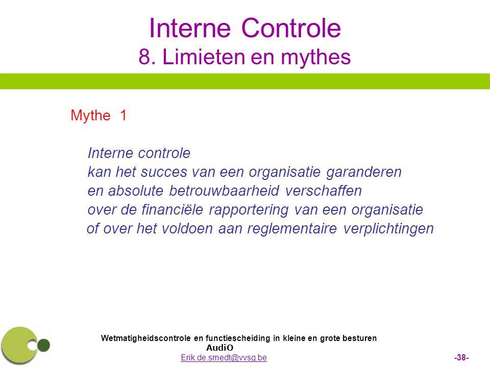 Wetmatigheidscontrole en functiescheiding in kleine en grote besturen AudiO Erik.de.smedt@vvsg.be -38-Erik.de.smedt@vvsg.be Interne Controle 8. Limiet