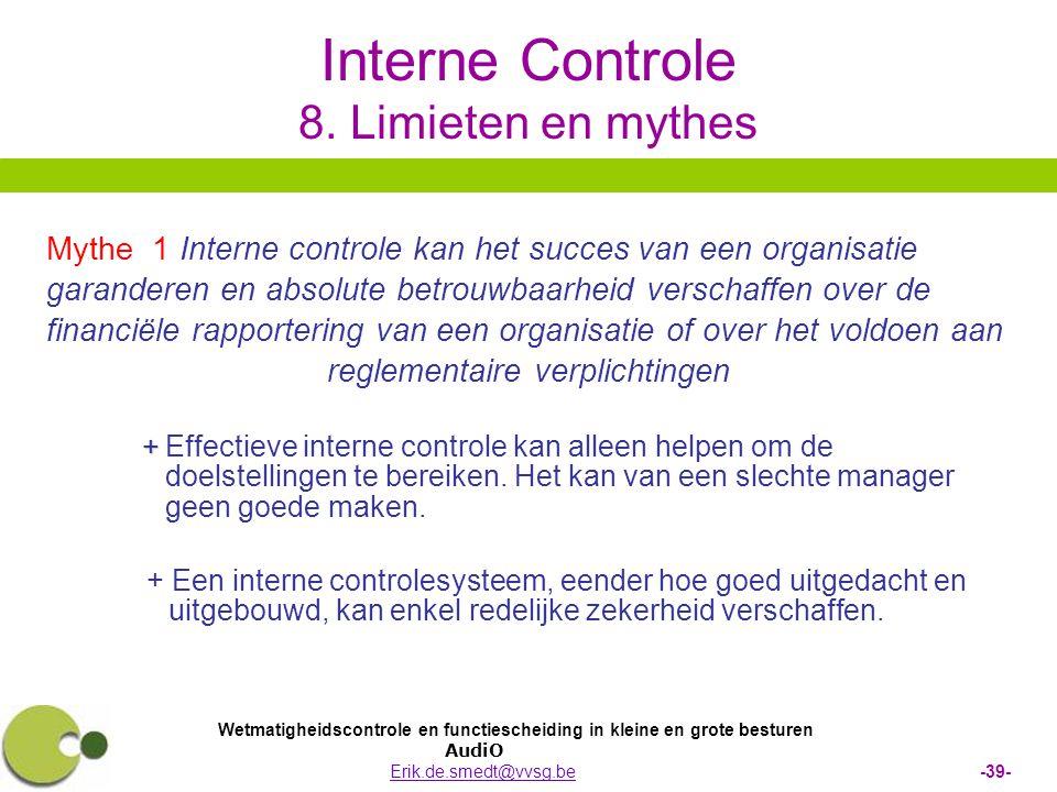 Wetmatigheidscontrole en functiescheiding in kleine en grote besturen AudiO Erik.de.smedt@vvsg.be -39-Erik.de.smedt@vvsg.be Interne Controle 8. Limiet