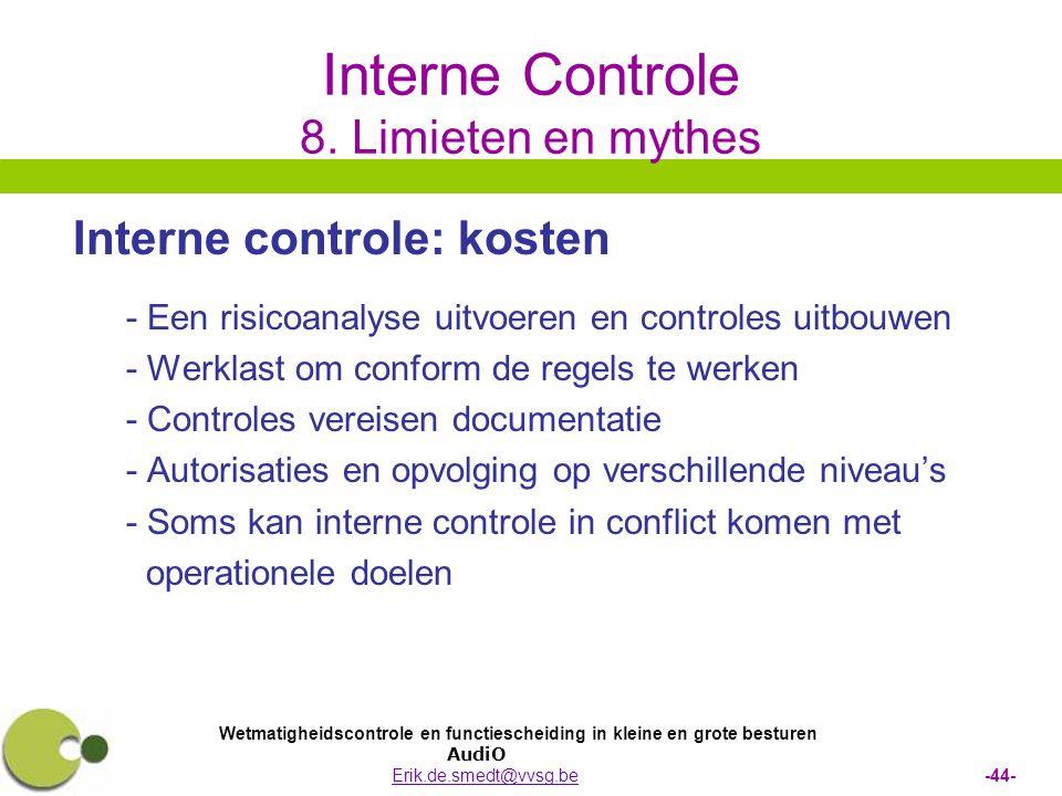 Wetmatigheidscontrole en functiescheiding in kleine en grote besturen AudiO Erik.de.smedt@vvsg.be -44-Erik.de.smedt@vvsg.be Interne Controle 8. Limiet