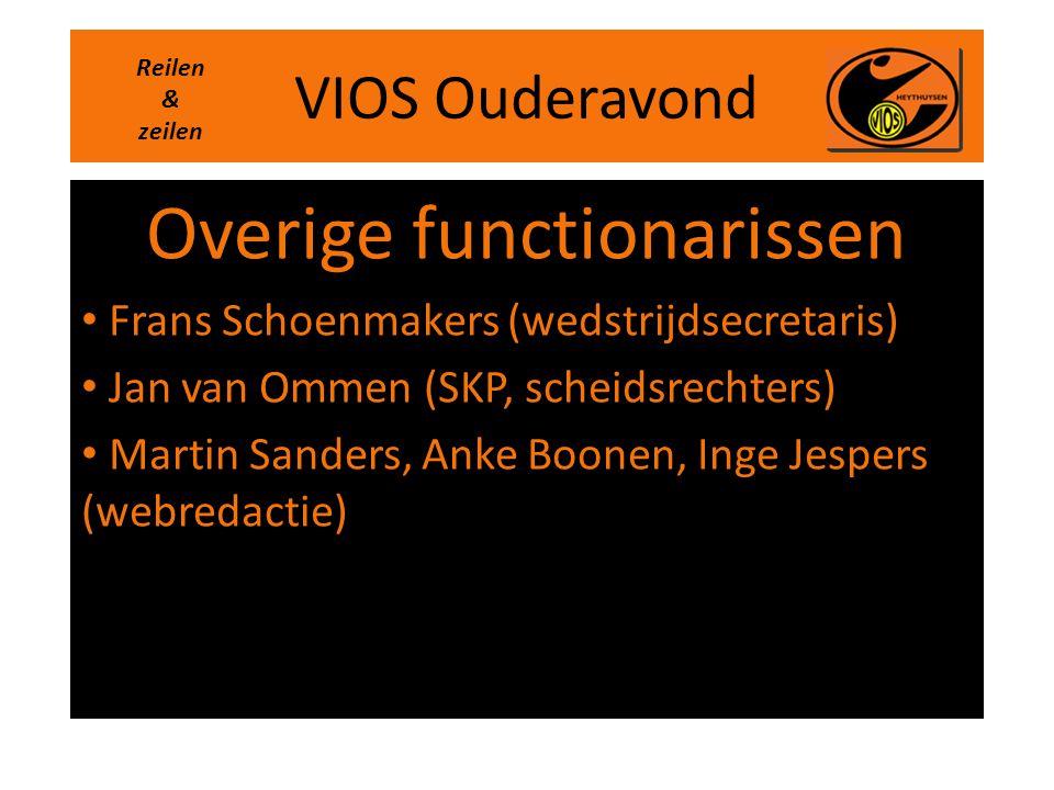 VIOS Ouderavond Overige functionarissen • Frans Schoenmakers (wedstrijdsecretaris) • Jan van Ommen (SKP, scheidsrechters) • Martin Sanders, Anke Boone