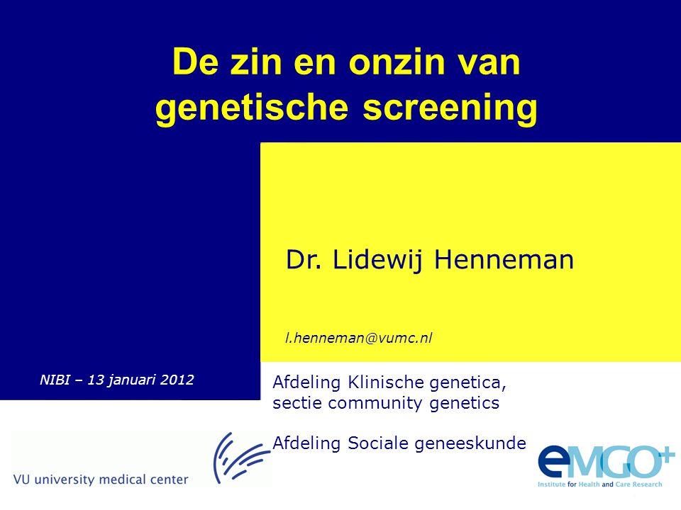 Quality of CareResearch Programme > Genetische screening Lidewij Henneman Afdeling Klinische genetica, sectie community genetics Afdeling Sociale gene