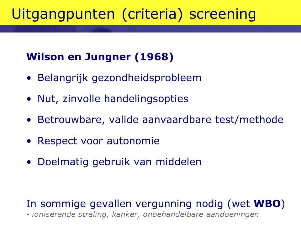 Uitgangpunten (criteria) screening Wilson en Jungner (1968) •Belangrijk gezondheidsprobleem •Nut, zinvolle handelingsopties •Betrouwbare, valide aanva
