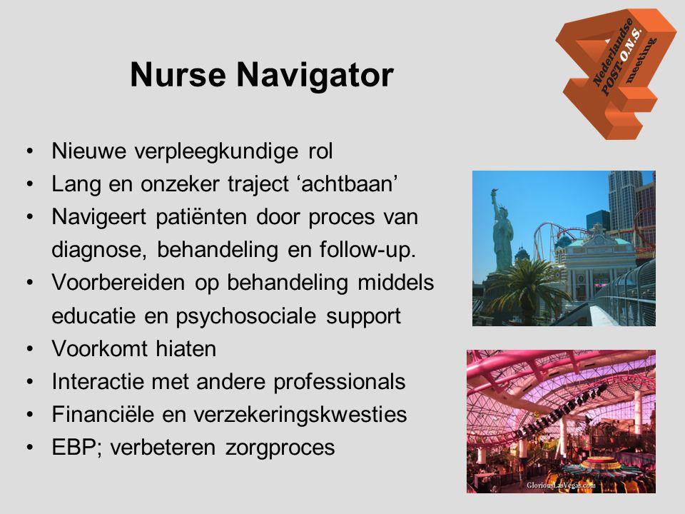 Nurse Navigator •Nieuwe verpleegkundige rol •Lang en onzeker traject 'achtbaan' •Navigeert patiënten door proces van diagnose, behandeling en follow-u