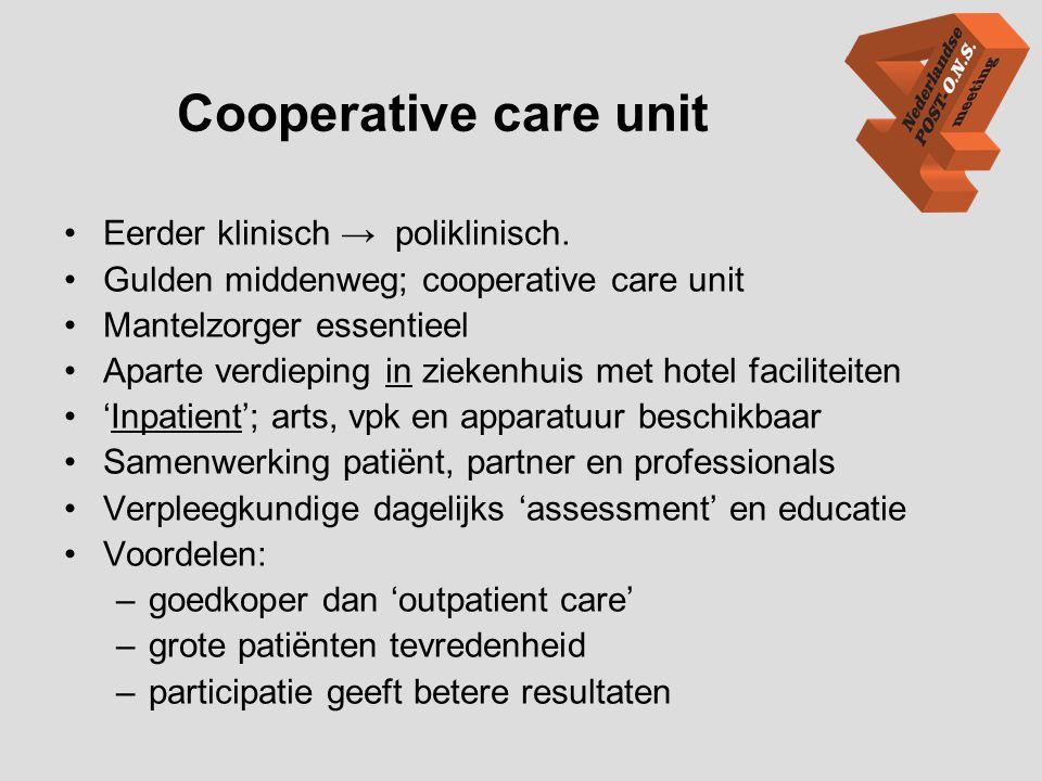 Cooperative care unit •Eerder klinisch → poliklinisch. •Gulden middenweg; cooperative care unit •Mantelzorger essentieel •Aparte verdieping in ziekenh