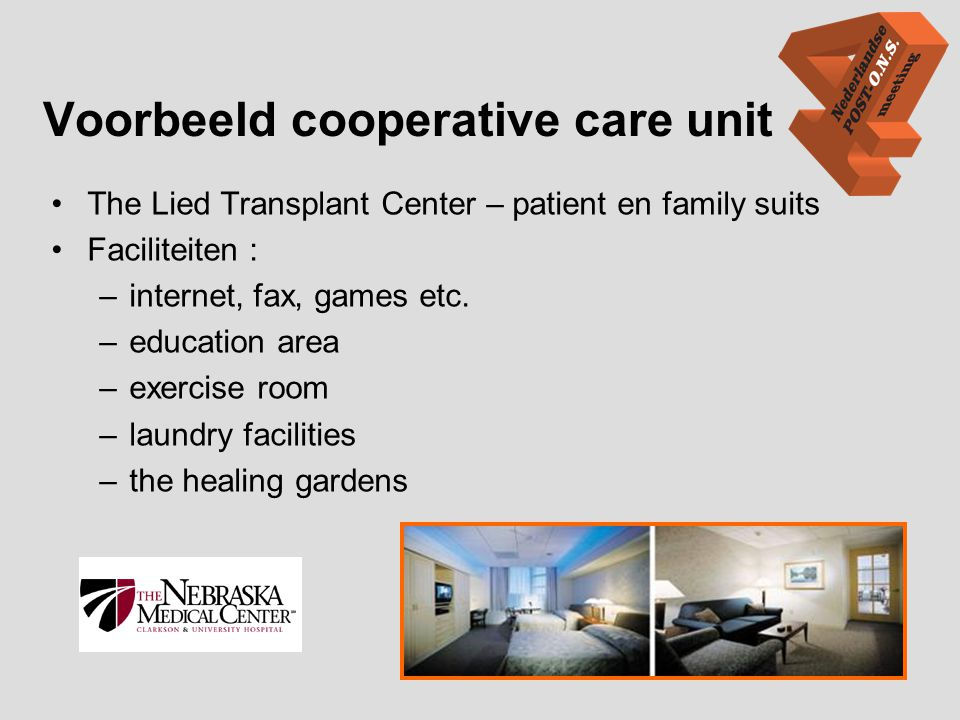 Voorbeeld cooperative care unit •The Lied Transplant Center – patient en family suits •Faciliteiten : –internet, fax, games etc. –education area –exer