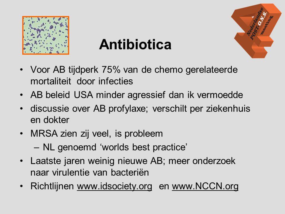 Antibiotica •Voor AB tijdperk 75% van de chemo gerelateerde mortaliteit door infecties •AB beleid USA minder agressief dan ik vermoedde •discussie ove