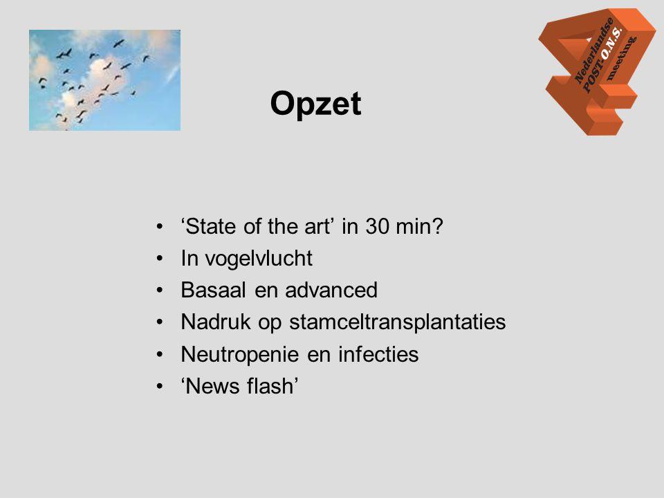 Opzet •'State of the art' in 30 min? •In vogelvlucht •Basaal en advanced •Nadruk op stamceltransplantaties •Neutropenie en infecties •'News flash'