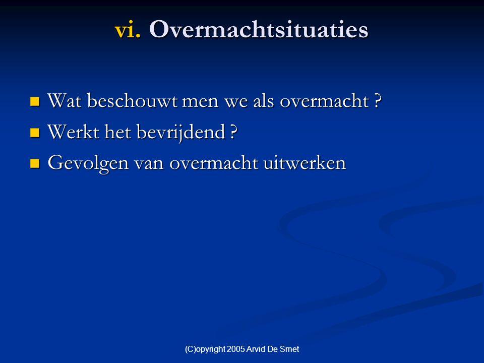 (C)opyright 2005 Arvid De Smet vi. Overmachtsituaties  Wat beschouwt men we als overmacht ?  Werkt het bevrijdend ?  Gevolgen van overmacht uitwerk