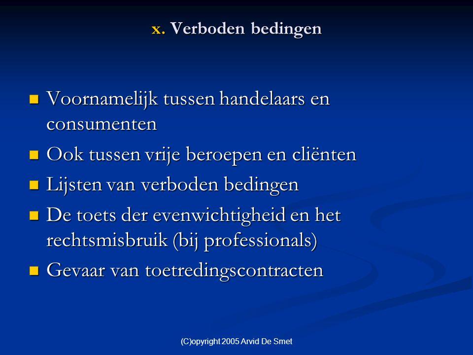 (C)opyright 2005 Arvid De Smet x. Verboden bedingen  Voornamelijk tussen handelaars en consumenten  Ook tussen vrije beroepen en cliënten  Lijsten