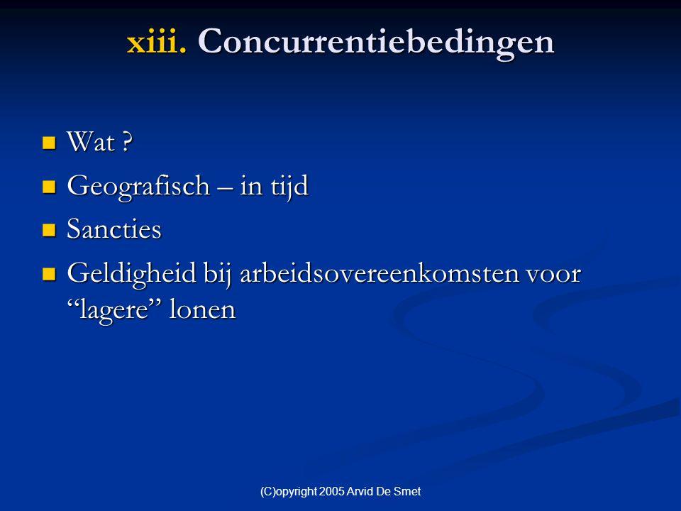 """(C)opyright 2005 Arvid De Smet xiii. Concurrentiebedingen  Wat ?  Geografisch – in tijd  Sancties  Geldigheid bij arbeidsovereenkomsten voor """"lage"""