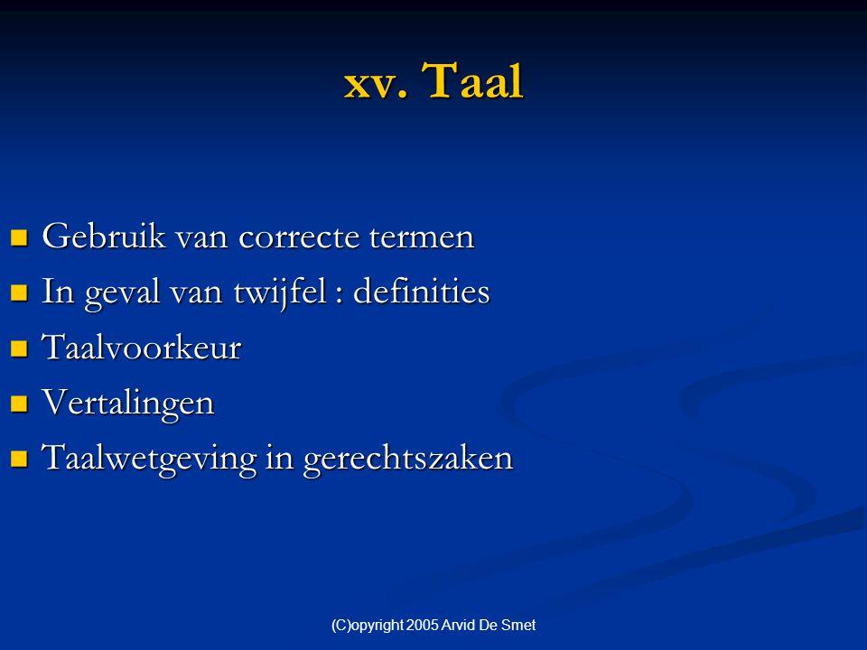(C)opyright 2005 Arvid De Smet xv. Taal  Gebruik van correcte termen  In geval van twijfel : definities  Taalvoorkeur  Vertalingen  Taalwetgeving