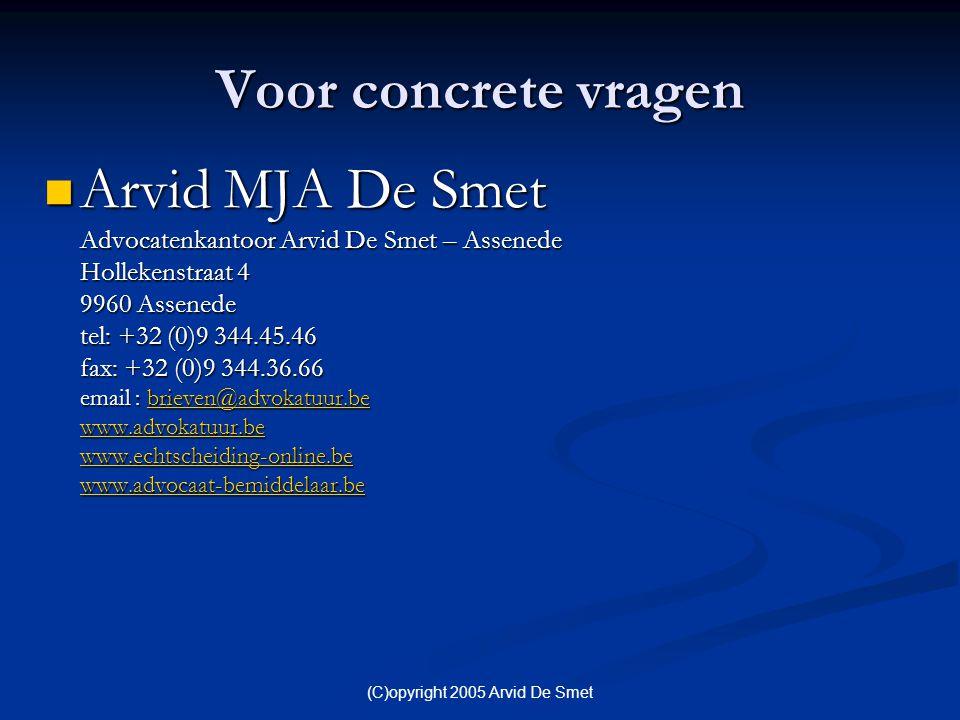 (C)opyright 2005 Arvid De Smet Voor concrete vragen  Arvid MJA De Smet Advocatenkantoor Arvid De Smet – Assenede Hollekenstraat 4 9960 Assenede tel: