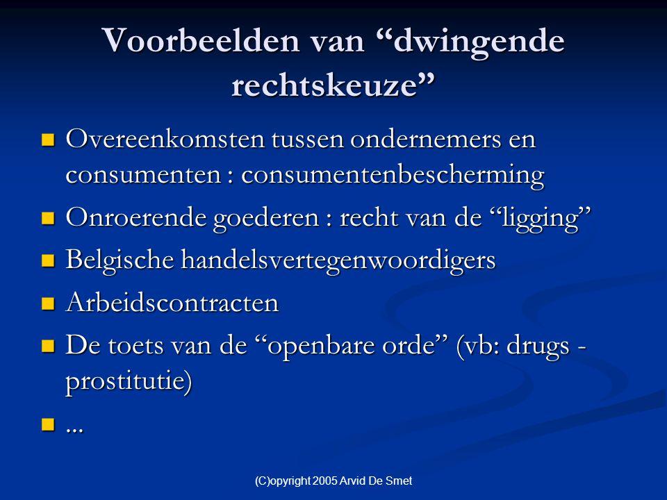 """(C)opyright 2005 Arvid De Smet Voorbeelden van """"dwingende rechtskeuze""""  Overeenkomsten tussen ondernemers en consumenten : consumentenbescherming  O"""