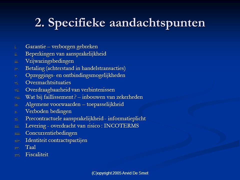 (C)opyright 2005 Arvid De Smet 2. Specifieke aandachtspunten i. Garantie – verborgen gebreken ii. Beperkingen van aansprakelijkheid iii. Vrijwaringsbe
