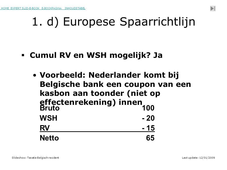 HOME EXPERT SLID-E-BOOK E-BOOKPAGINA INHOUDSTABELHOMEEXPERT SLID-E-BOOK E-BOOKPAGINAINHOUDSTABEL Slideshow: Taxatie Belgisch residentLast update: 12/01/2009  Cumul RV en WSH mogelijk.