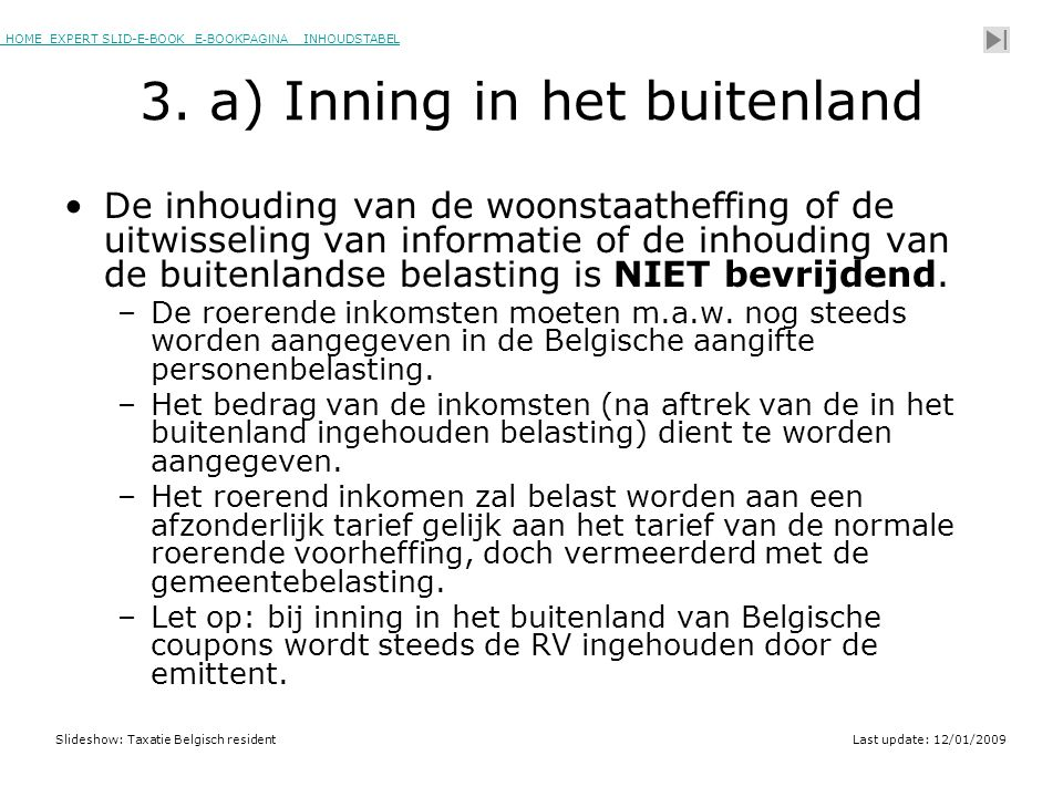 HOME EXPERT SLID-E-BOOK E-BOOKPAGINA INHOUDSTABELHOMEEXPERT SLID-E-BOOK E-BOOKPAGINAINHOUDSTABEL Slideshow: Taxatie Belgisch residentLast update: 12/01/2009 3.