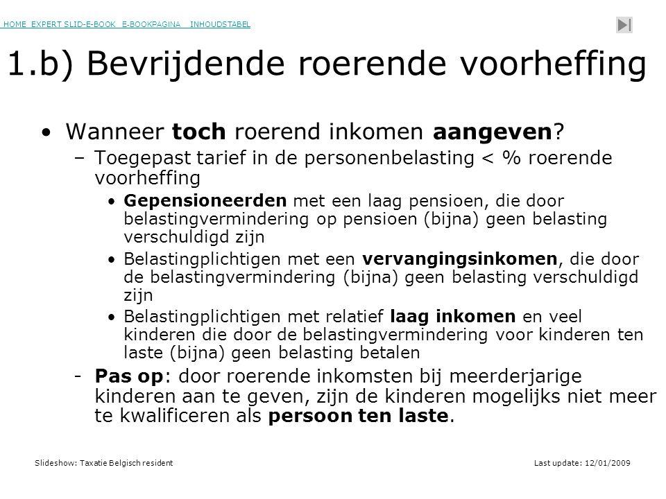HOME EXPERT SLID-E-BOOK E-BOOKPAGINA INHOUDSTABELHOMEEXPERT SLID-E-BOOK E-BOOKPAGINAINHOUDSTABEL Slideshow: Taxatie Belgisch residentLast update: 12/01/2009 1.b) Bevrijdende roerende voorheffing •Wanneer toch roerend inkomen aangeven.