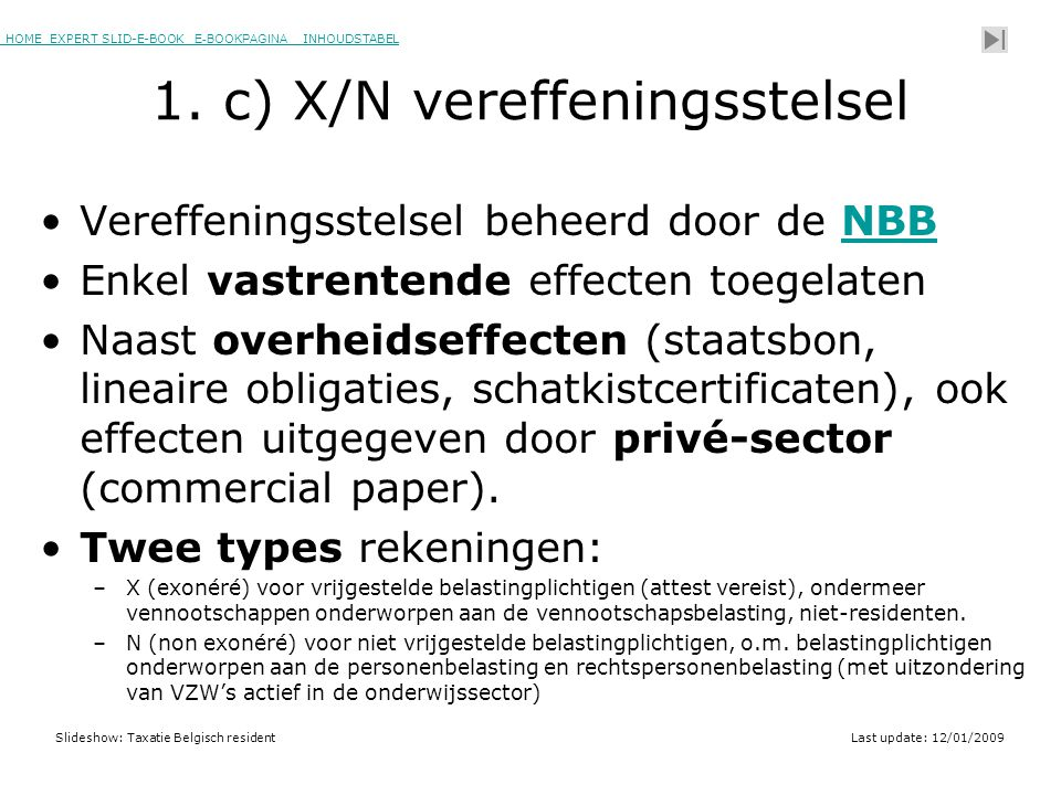 HOME EXPERT SLID-E-BOOK E-BOOKPAGINA INHOUDSTABELHOMEEXPERT SLID-E-BOOK E-BOOKPAGINAINHOUDSTABEL Slideshow: Taxatie Belgisch residentLast update: 12/01/2009 1.