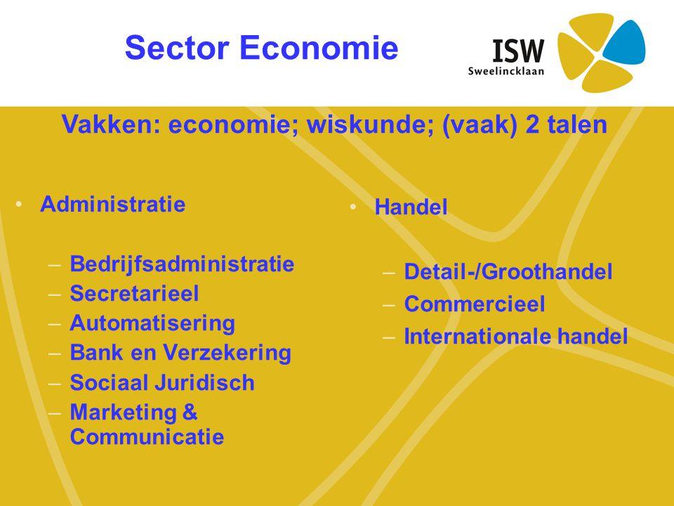 Sector Economie •Administratie –Bedrijfsadministratie –Secretarieel –Automatisering –Bank en Verzekering –Sociaal Juridisch –Marketing & Communicatie