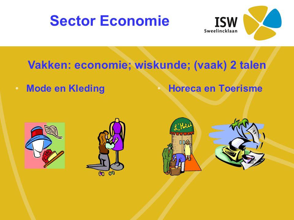 Sector Economie •Mode en Kleding•Horeca en Toerisme Vakken: economie; wiskunde; (vaak) 2 talen