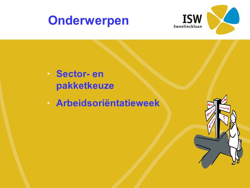 Onderwerpen •Sector- en pakketkeuze •Arbeidsoriëntatieweek