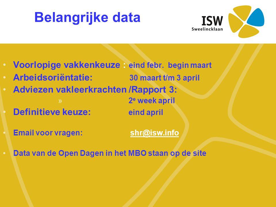Belangrijke data •Voorlopige vakkenkeuze : eind febr. begin maart •Arbeidsoriëntatie: 30 maart t/m 3 april •Adviezen vakleerkrachten /Rapport 3: » 2 e