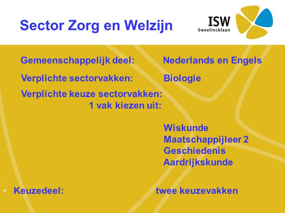 Sector Zorg en Welzijn • •Keuzedeel: twee keuzevakken Gemeenschappelijk deel:Nederlands en Engels Verplichte sectorvakken:Biologie Verplichte keuze se
