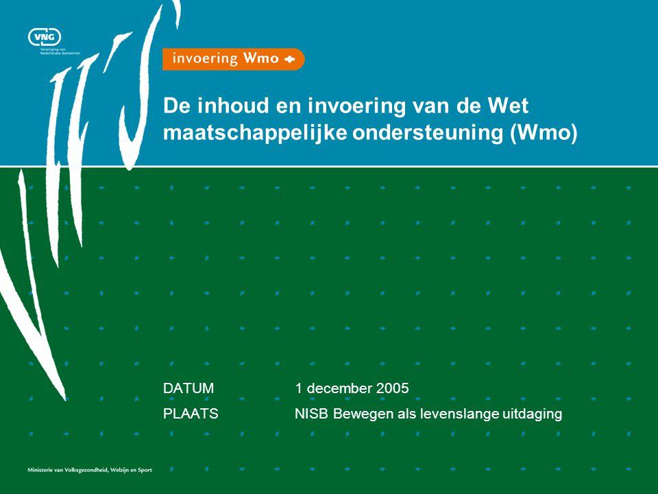 De inhoud en invoering van de Wet maatschappelijke ondersteuning (Wmo) DATUM1 december 2005 PLAATSNISB Bewegen als levenslange uitdaging