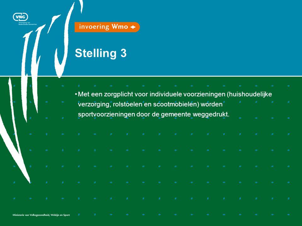 Stelling 3 • Met een zorgplicht voor individuele voorzieningen (huishoudelijke verzorging, rolstoelen en scootmobielen) worden sportvoorzieningen door